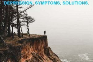 DEPRESSION, SYMPTOMS, SOLUTIONS