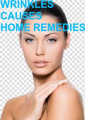WRINKLES/CAUSES/HOME REMEDIES